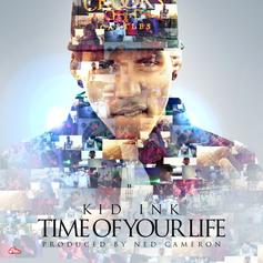 Kid Ink - Time Of Your Life (DJ Promo Pack) [Clean, Dirty, Instrumental]