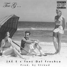 JAE E - Too G Feat. Tony Del Freshco