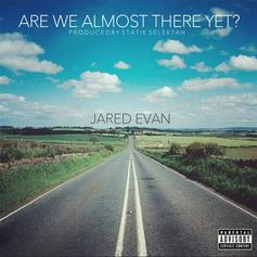 Jared Evan - Are We Almost There Yet  (Prod. By Statik Selektah)