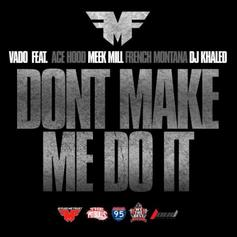 Vado - Don't Make Me Do It Feat. Ace Hood, Meek Mill, French Montana & DJ Khaled