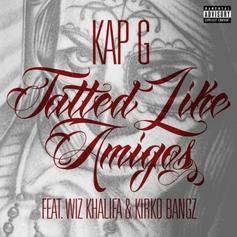 Kap-G - Tatted Like Amigos (Remix) Feat. Wiz Khalifa & Kirko Bangz