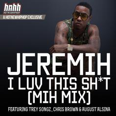 Jeremih - I Luv This Shit (Mih Mix) Feat. Chris Brown & Trey Songz