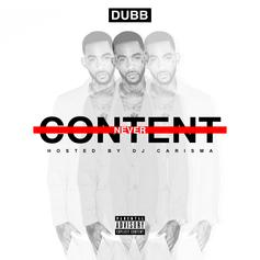 DUBB - Never Content (Hosted By DJ Carisma)
