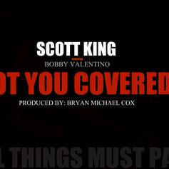 Scott King (formerly Q Da Kid) - Got You Covered  Feat. Bobby Valentino (Prod. By Bryan Michael Cox)