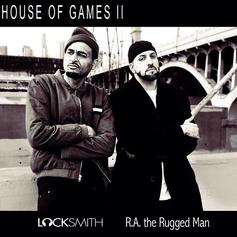 Locksmith - House Of Games 2  Feat. R.A. The Rugged Man (Prod. By Locksmith & Mike Blakenship)