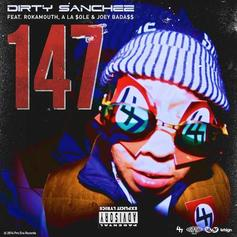 Dirty Sanchez - 147 Feat. Rokamouth, A La $ole & Joey Bada$$