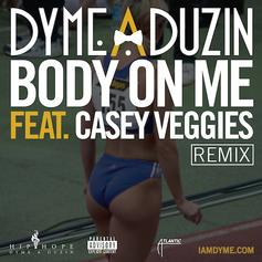Dyme-A-Duzin - Body On Me (Remix) Feat. Casey Veggies