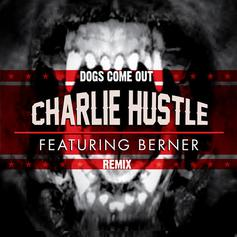 Charlie Hustle - Dogs Come Out (Remix) Feat. Berner