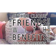 Cypher Clique - Friends With Benefits  Feat. Quintin Richardson