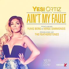 Yesi Ortiz - Ain't My Fault Feat. Yung Berg & Verse Simmonds
