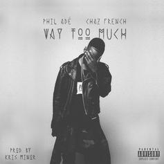 Phil Ade - Way Too Much Feat. Chaz French