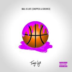 Tunji Ige - Ball Is Life (Chopped & Screwed)