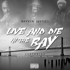 Rayven Justice - Live And Die In The Bay Feat. Show Banga, J Stalin & Kool John