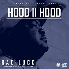 Bad Lucc - Hood 2 Hood Feat. Trick-Trick, Mitchy Slick & Fred The Godson