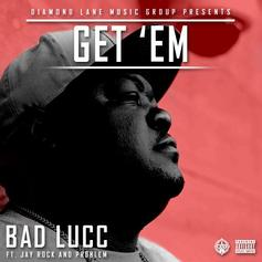 Bad Lucc - Get Em Feat. Problem & Jay Rock