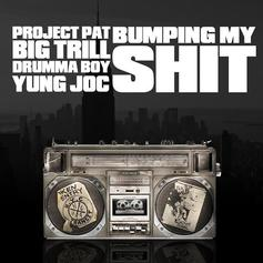 Project Pat - Bumping My Shit Feat. Yung Joc, Drumma Boy & Big Trill