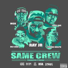 Ray Jr - Same Crew (Remix) Feat. DeJ Loaf, Young Dolph, Troy Ave & Machine Gun Kelly