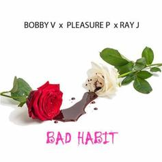 Bobby Valentino - Bad Habit Feat. Pleasure P & Ray J