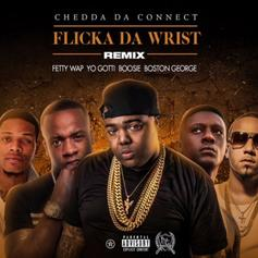 Chedda Da Connect - Flicka Da Wrist (Remix) Feat. Fetty Wap, Boosie Badazz, Yo Gotti & Boston George