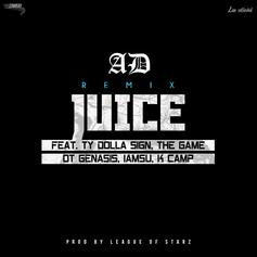 AD - Juice (Remix) Feat. Ty Dolla $ign, The Game, OT Genesis, Iamsu! & K Camp