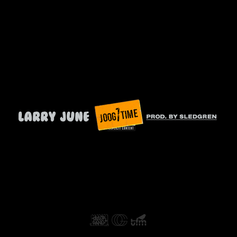 Larry June - Joog One Time (Prod. By Sledgren)