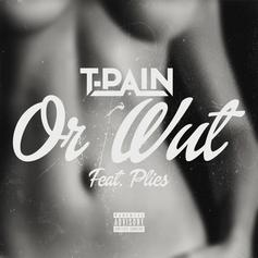 T-Pain - Or Wut Feat. Plies