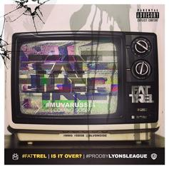 FAT TREL - Is It Over