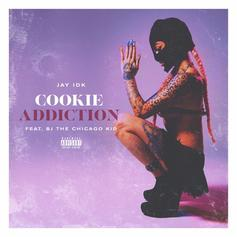 Jay IDK - Cookie Addiction Feat. BJ The Chicago Kid