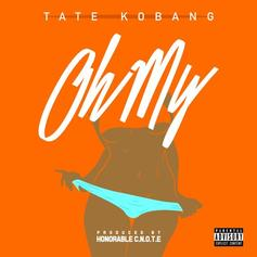 Tate Kobang - Oh My (Prod. By Honorable C.N.O.T.E)