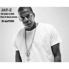 Jay-Z - The Game Is Mine (Remastered) (Prod. By DJ Green Lantern)