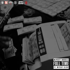 Nipsey Hussle - Full Time Feat. Mitchy Slick (Prod. By Mike & Keys, Tariq Beats & Frank Dukes)