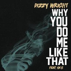 Dizzy Wright - Why You Do Me Like That Feat. Sk8