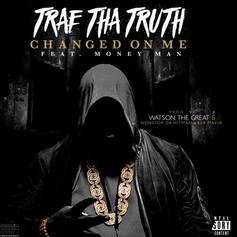 Trae Tha Truth - Changed On Me Feat. Money Man