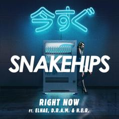 Snakehips - Right Now Feat. Elhae, Shelley FKA DRAM & H.E.R.