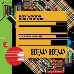 """Roy Woods Recruits Rich The Kid For """"New New"""""""