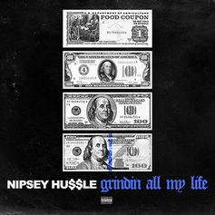 "Nipsey Hussle Releases Official Version Of ""Grindin All My Life"""