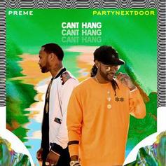 "Preme & PartyNextDoor Connect On ""Can't Hang"""