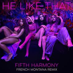 """Fifth Harmony Recruit French Montana For The """"He Like That"""" Remix"""