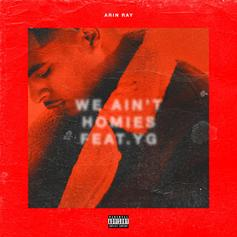 Arin Ray Grabs YG For 'We Ain't Homies' Remix