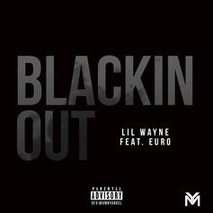"Lil Wayne & Euro Drop Off New ""Dedication 6"" Remix ""Blackin Out"""