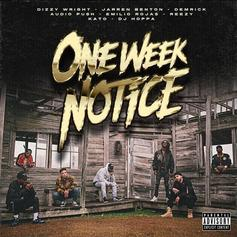 "Dizzy Wright, Demrick, Audio Push, Jarren Benton & More Team Up For New Album ""One Week Notice"""