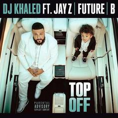 "DJ Khaled Recruits Jay Z, Beyonce & Future For New Single ""Top Off"""