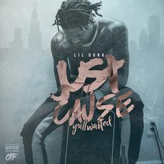 "Stream Lil Durk's ""Just Cause Y'all Waited"" Project"