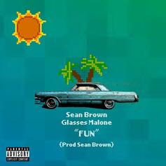 "Sean Brown & Glasses Malone Team Up For ""Fun"""