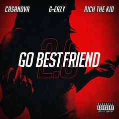 "Casanova Drops Off Upgraded Version Of ""Go Best Friend"" With G-Eazy & Rich The Kid"