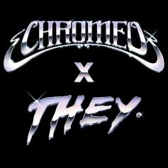 """THEY. Join Chromeo On """"Must've Been"""" Remix Ft. DRAM"""