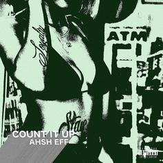 "Ahsh Eff Serves A Laid Back Flex On ""Count It Up"""