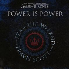 "Travis Scott, The Weeknd & SZA Release Much-Anticipated ""Game Of Thrones"" Collab ""Power Is Power"""