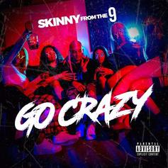 "Skinnyfromthe9 Turns It Up On New Song ""Go Crazy"""