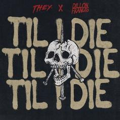 "THEY. Switches It Up On Dillon Francis-Assisted ""Til I Die"""